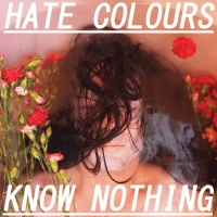 Hate Colours - Know Nothing
