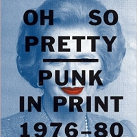 Oh So Pretty : Punk In Print 1976-'80