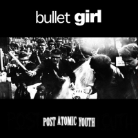 Bullet Girl - Post-Atomic Youth